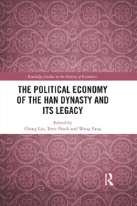Cover Political Economy of the Han Dynasty and Its Legacy
