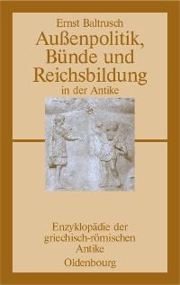 Cover Außenpolitik, Bünde und Reichsbildung in der Antike