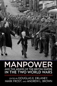 Cover Manpower and the Armies of the British Empire in the Two World Wars