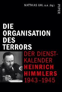 Cover Die Organisation des Terrors - Der Dienstkalender Heinrich Himmlers 1943-1945