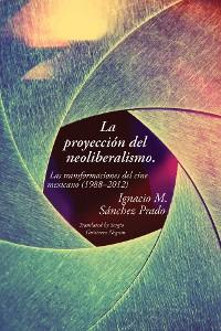 Cover La proyección del neoliberalismo