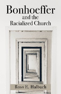 Cover Bonhoeffer and the Racialized Church