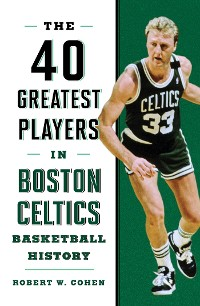 Cover 40 Greatest Players in Boston Celtics Basketball History