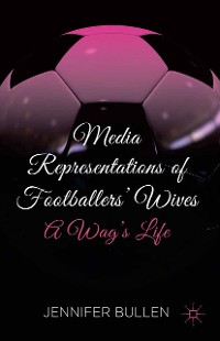Cover Media Representations of Footballers' Wives