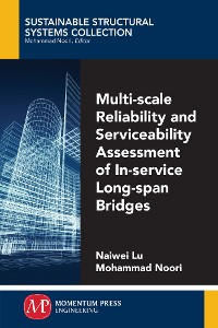 Cover Multi-Scale Reliability and Serviceability Assessment of In-Service Long-Span Bridges