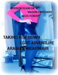 Cover Taking Him Down - Lgbt Adventure - Arabian Nightmare