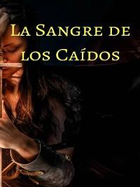 Cover La Sangre de los Caídos. Trilogía Pergaminos de Sangre