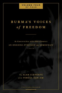 Cover Burma's Voices of Freedom in Conversation with Alan Clements, Volume 4 of 4 - Updated