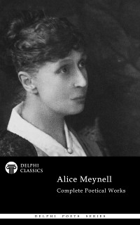 Cover Delphi Complete Poetical Works of Alice Meynell (Illustrated)