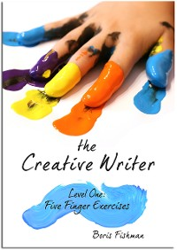 Cover The Creative Writer, Level One: Five Finger Exercise (The Creative Writer)