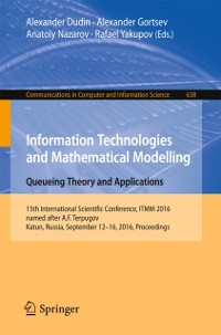 Cover Information Technologies and Mathematical Modelling: Queueing Theory and Applications