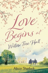 Cover Love Begins at Willow Tree Hall