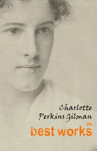 Cover Charlotte Perkins Gilman: The Best Works