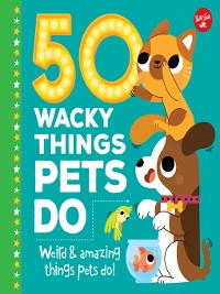 Cover 50 Wacky Things Pets Do
