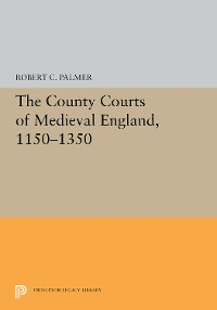 Cover The County Courts of Medieval England, 1150-1350