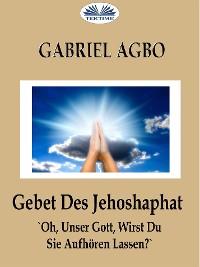 Cover Gebet Des Jehoshaphat: 'Oh, Unser Gott, Wirst Du Sie Aufhören Lassen?'