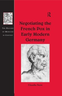 Cover Negotiating the French Pox in Early Modern Germany
