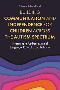 Cover Building Communication and Independence for Children Across the Autism Spectrum