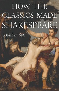 Cover How the Classics Made Shakespeare