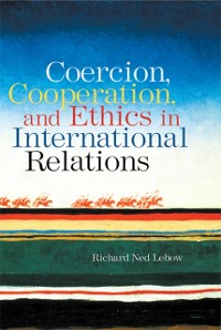 Cover Coercion, Cooperation, and Ethics in International Relations