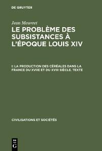 Cover La production des céréales dans la France du XVIIe et du XVIII siècle – Texte