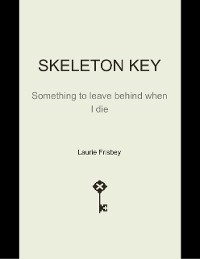 Cover Skeleton Key : Something to Leave Behind When I Die