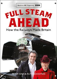 Cover Full Steam Ahead: How the Railways Made Britain