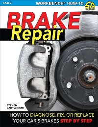 Cover Brake Repair: How to Diagnose, Fix, or Replace Your Car's Brakes Step-By-Step