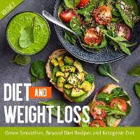 Cover Diet And Weight Loss Volume 2: Green Smoothies, Beyond Diet Recipes and Ketogenic Diet