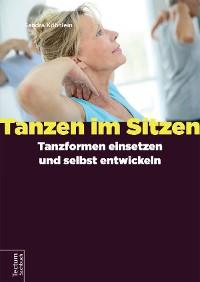 Cover Tanzen im Sitzen – Tanzformen einsetzen und selbst entwickeln