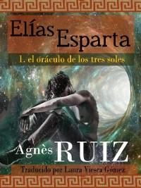 Cover Elias Esparta, el oraculo de los tres soles (Primer tomo)