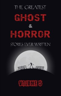 Cover Greatest Ghost and Horror Stories Ever Written: volume 5 (30 short stories)