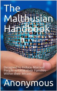 Cover The Malthusian Handbook / Designed to Induce Married People to Limit their Families / Within their Means.