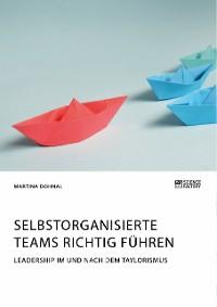Cover Selbstorganisierte Teams richtig führen. Leadership im und nach dem Taylorismus