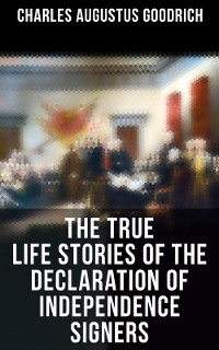 Cover The True Life Stories of the Declaration of Independence Signers