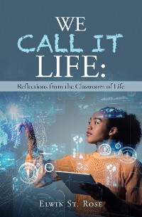 Cover We Call It Life: Reflections from the Classroom of Life