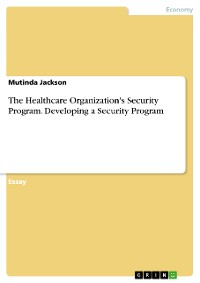 Cover The Healthcare Organization's Security Program. Developing a Security Program
