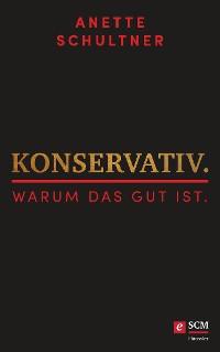 Cover Konservativ. Warum das gut ist.