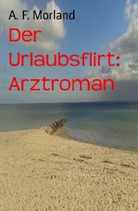 Cover Der Urlaubsflirt: Arztroman
