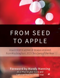 Cover From Seed to Apple: Inspirational Stories & Lessons Learned from Washington's 2019 Teachers of the Year