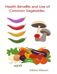 Cover Health Benefits and Use of Common Vegetables