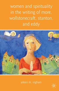 Cover Women and Spirituality in the Writing of More, Wollstonecraft, Stanton, and Eddy