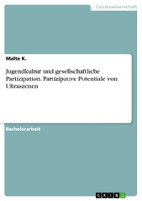 Cover Jugendkultur und gesellschaftliche Partizipation. Partizipative Potentiale von Ultraszenen