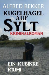 Cover Kugelhagel auf Sylt: Ein Kubinke Krimi