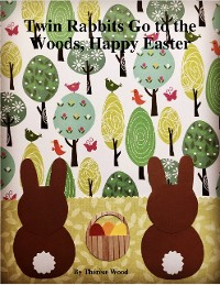 Cover Twin Rabbits Go to the Woods, Happy Easter