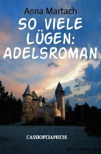 Cover So viele Lügen: Adelsroman