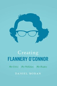 Cover Creating Flannery O'Connor