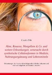 Cover Akne, Rosacea, Morgellons & Co. und weitere Erkrankungen, verursacht durch synthetische Celluloseformen in Medizin, Nahrungsergänzung und Lebensmitteln