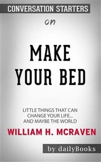 Cover Make Your Bed: Little Things That Can Change Your Life...And Maybe the World by William H. McRaven | Conversation Starters