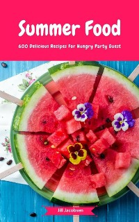 Cover Summer Food - 600 Delicious Recipes For Hungry Party Guest
